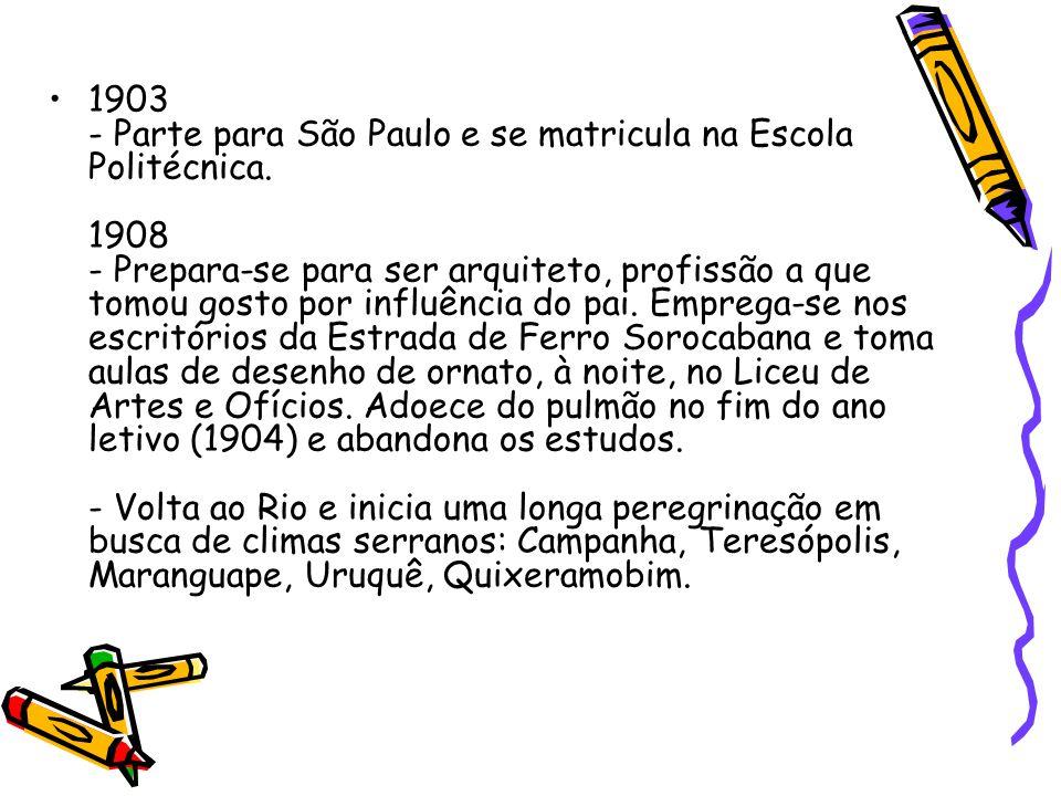 1903 - Parte para São Paulo e se matricula na Escola Politécnica. 1908 - Prepara-se para ser arquiteto, profissão a que tomou gosto por influência do