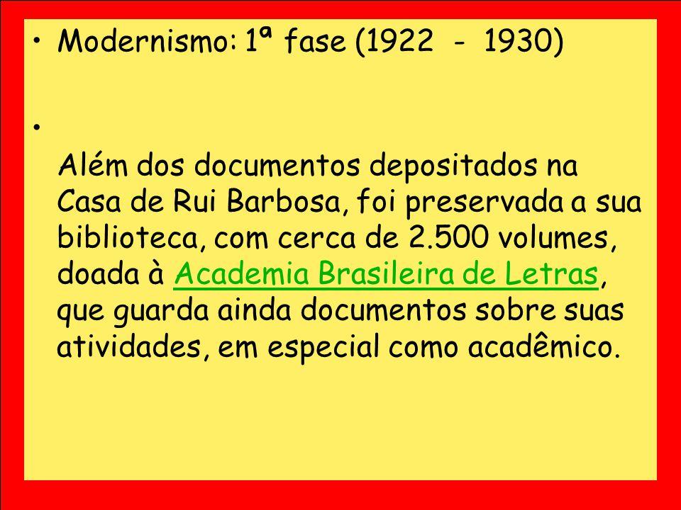 Modernismo: 1ª fase (1922 - 1930) Além dos documentos depositados na Casa de Rui Barbosa, foi preservada a sua biblioteca, com cerca de 2.500 volumes,