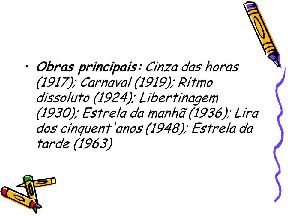 Obras principais: Cinza das horas (1917); Carnaval (1919); Ritmo dissoluto (1924); Libertinagem (1930); Estrela da manhã (1936); Lira dos cinquent'ano