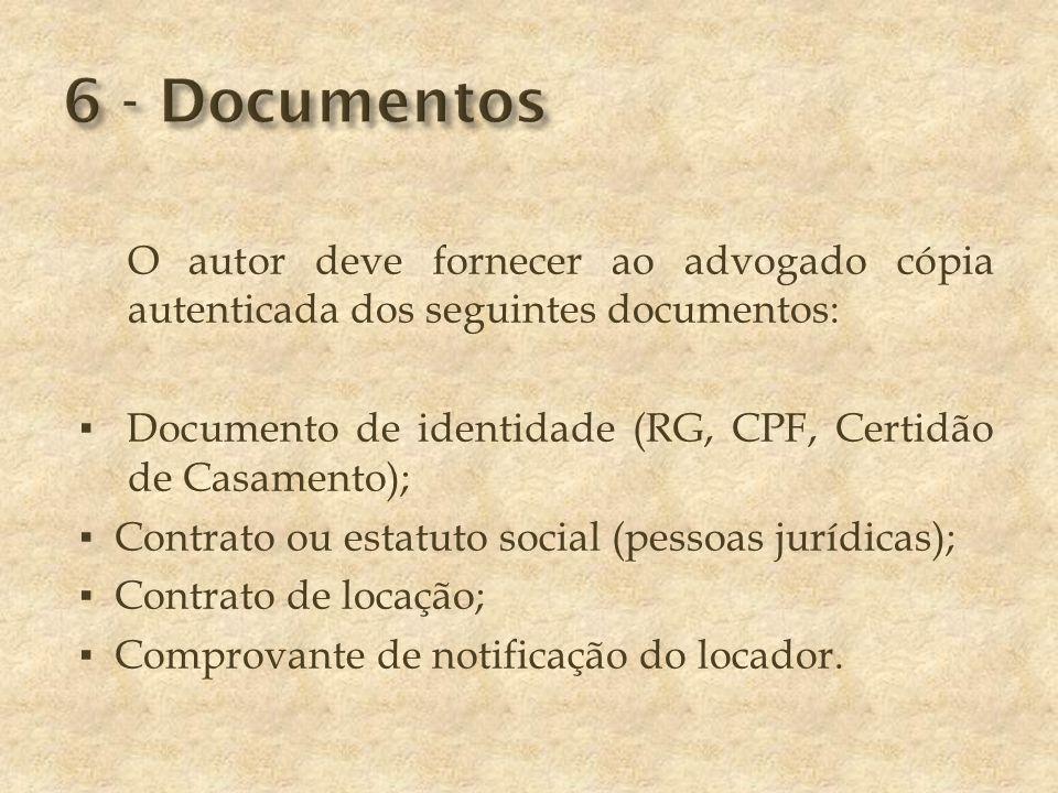 O autor deve fornecer ao advogado cópia autenticada dos seguintes documentos: ▪ Documento de identidade (RG, CPF, Certidão de Casamento); ▪ Contrato ou estatuto social (pessoas jurídicas); ▪ Contrato de locação; ▪ Comprovante de notificação do locador.