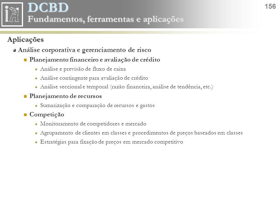 DCBD 156 Fundamentos, ferramentas e aplicações Aplicações Análise corporativa e gerenciamento de risco Planejamento financeiro e avaliação de crédito