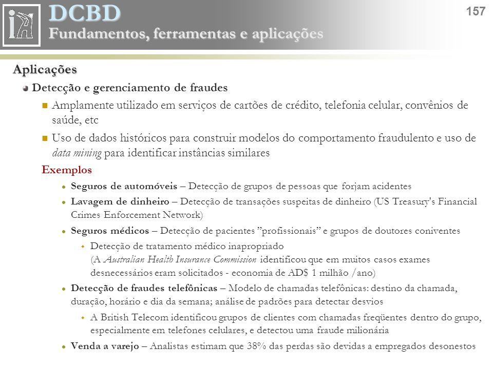 DCBD 157 Fundamentos, ferramentas e aplicações Aplicações Detecção e gerenciamento de fraudes Amplamente utilizado em serviços de cartões de crédito,