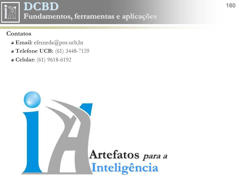 DCBD 160 Fundamentos, ferramentas e aplicações Artefatos para a Inteligência Contatos Email: eferneda@pos.ucb,br Telefone UCB: (61) 3448-7159 Celular: