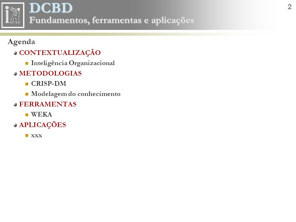 DCBD 13 Fundamentos, ferramentas e aplicações Inteligência Organizacional Onde está o conhecimento das Organizações.