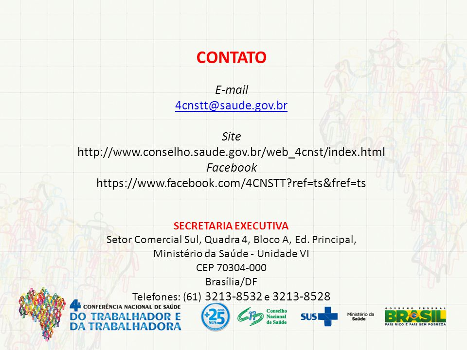 CONTATO E-mail 4cnstt@saude.gov.br Site http://www.conselho.saude.gov.br/web_4cnst/index.html Facebook https://www.facebook.com/4CNSTT?ref=ts&fref=ts