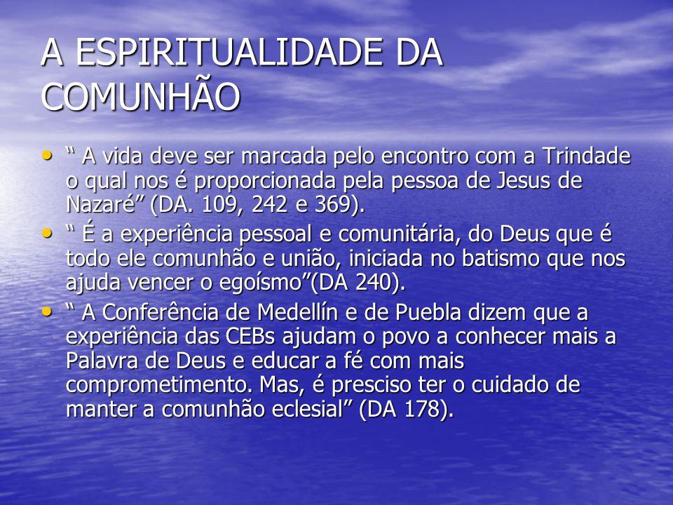 """A ESPIRITUALIDADE DA COMUNHÃO """" A vida deve ser marcada pelo encontro com a Trindade o qual nos é proporcionada pela pessoa de Jesus de Nazaré"""" (DA. 1"""
