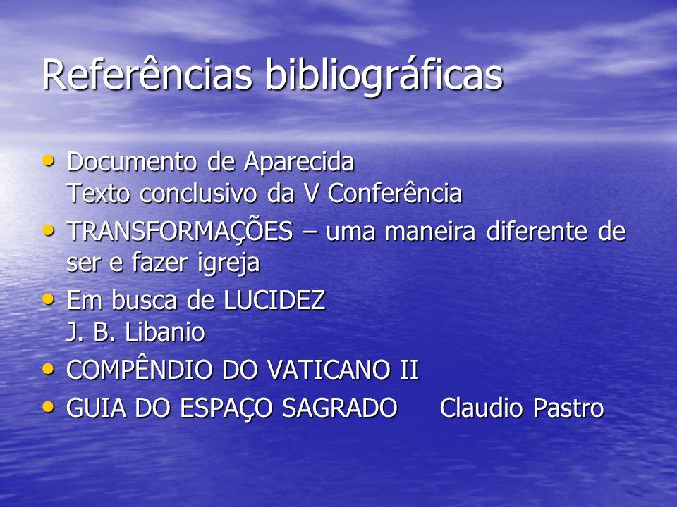 Referências bibliográficas Documento de Aparecida Texto conclusivo da V Conferência Documento de Aparecida Texto conclusivo da V Conferência TRANSFORM