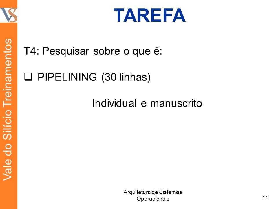 TAREFA T4: Pesquisar sobre o que é:  PIPELINING (30 linhas) Individual e manuscrito 11 Arquitetura de Sistemas Operacionais Vale do Silício Treinamentos