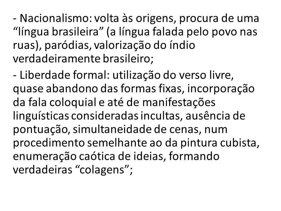 """- Nacionalismo: volta às origens, procura de uma """"língua brasileira"""" (a língua falada pelo povo nas ruas), paródias, valorização do índio verdadeirame"""