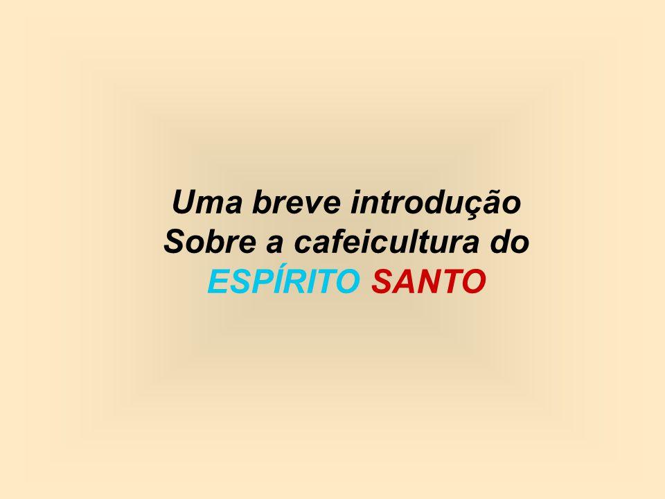 Uma breve introdução Sobre a cafeicultura do ESPÍRITO SANTO