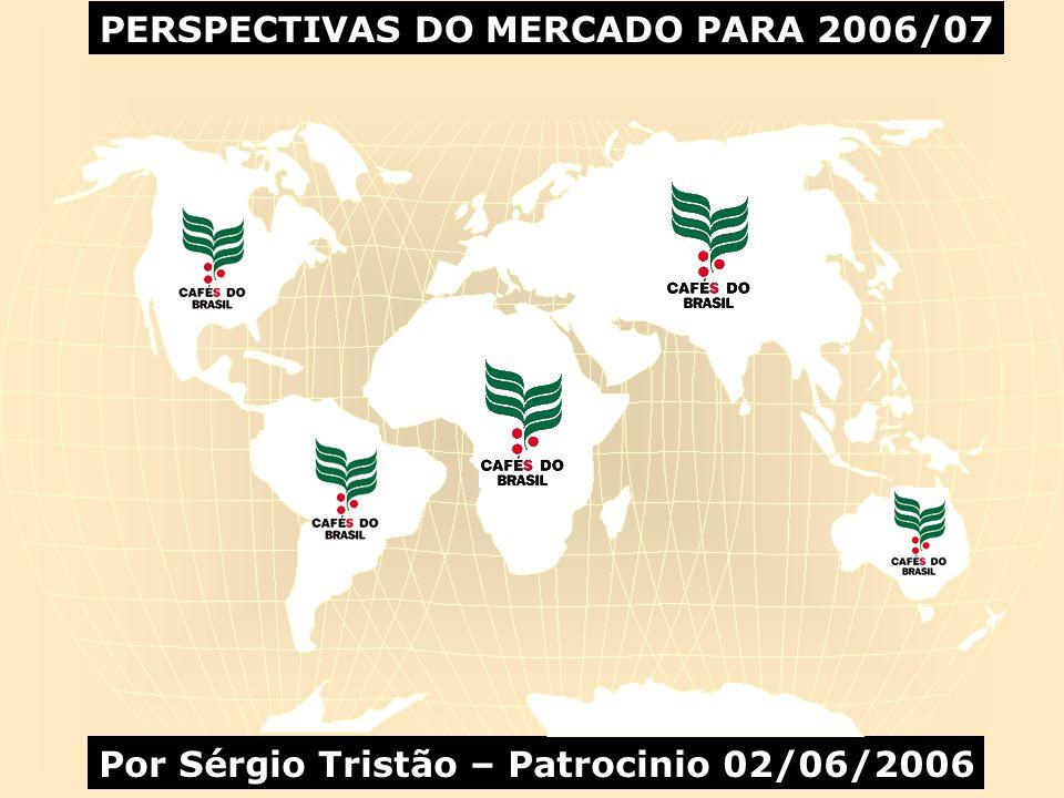 PERSPECTIVAS DO MERCADO PARA 2006/07 Por Sérgio Tristão – Patrocinio 02/06/2006