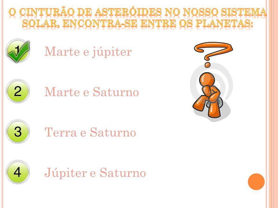 Marte e júpiter Marte e Saturno Terra e Saturno Júpiter e Saturno