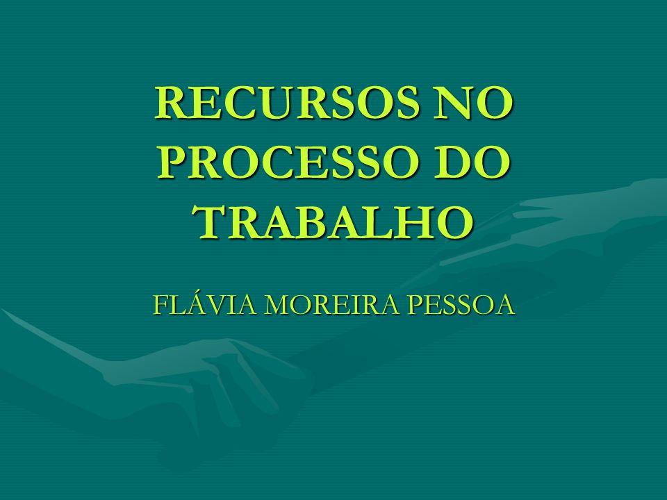 RECURSOS NO PROCESSO DO TRABALHO FLÁVIA MOREIRA PESSOA