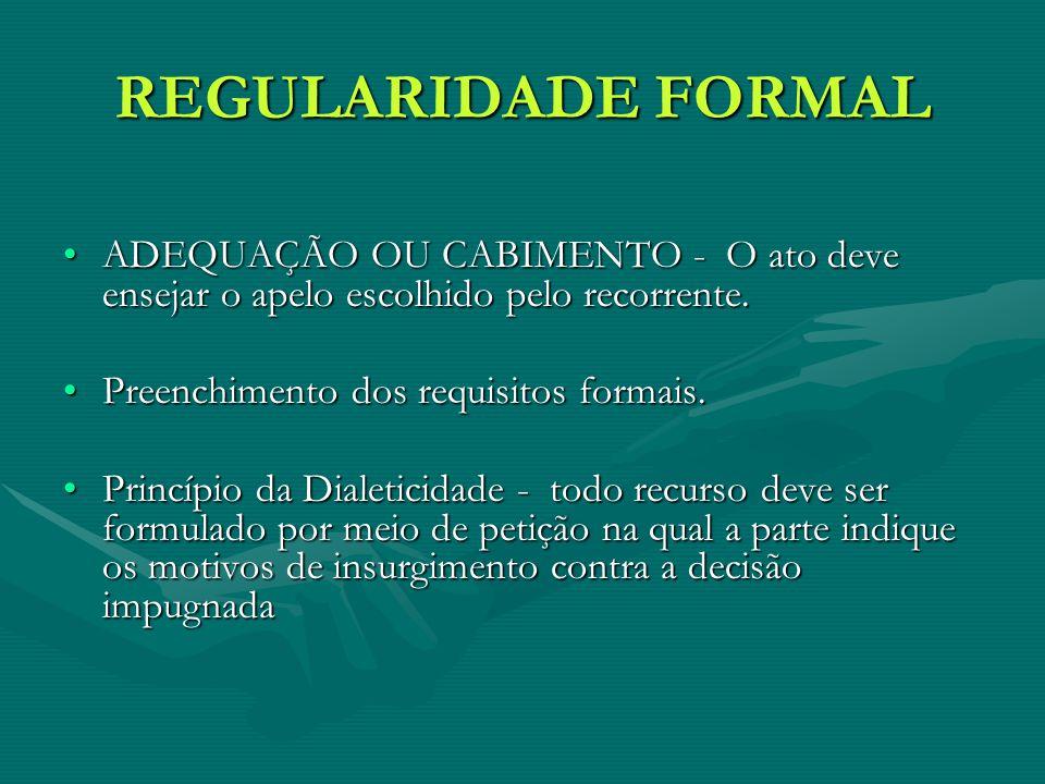 REGULARIDADE FORMAL ADEQUAÇÃO OU CABIMENTO - O ato deve ensejar o apelo escolhido pelo recorrente.ADEQUAÇÃO OU CABIMENTO - O ato deve ensejar o apelo escolhido pelo recorrente.