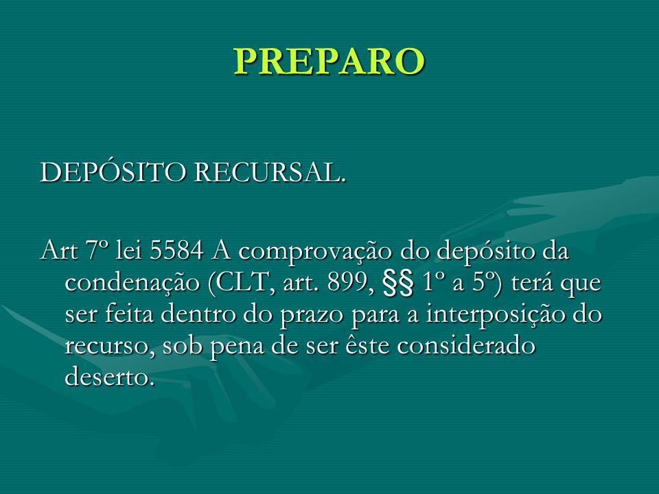 PREPARO DEPÓSITO RECURSAL. Art 7º lei 5584 A comprovação do depósito da condenação (CLT, art. 899, §§ 1º a 5º) terá que ser feita dentro do prazo para