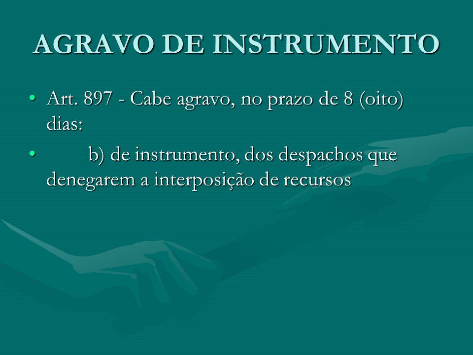 AGRAVO DE INSTRUMENTO Art. 897 - Cabe agravo, no prazo de 8 (oito) dias:Art. 897 - Cabe agravo, no prazo de 8 (oito) dias: b) de instrumento, dos desp