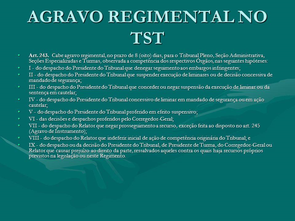 AGRAVO REGIMENTAL NO TST Art. 243. Cabe agravo regimental, no prazo de 8 (oito) dias, para o Tribunal Pleno, Seção Administrativa, Seções Especializad