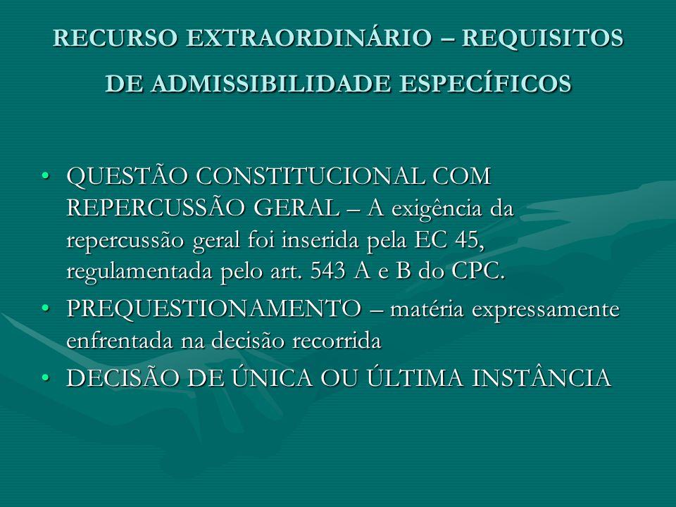 RECURSO EXTRAORDINÁRIO – REQUISITOS DE ADMISSIBILIDADE ESPECÍFICOS QUESTÃO CONSTITUCIONAL COM REPERCUSSÃO GERAL – A exigência da repercussão geral foi inserida pela EC 45, regulamentada pelo art.