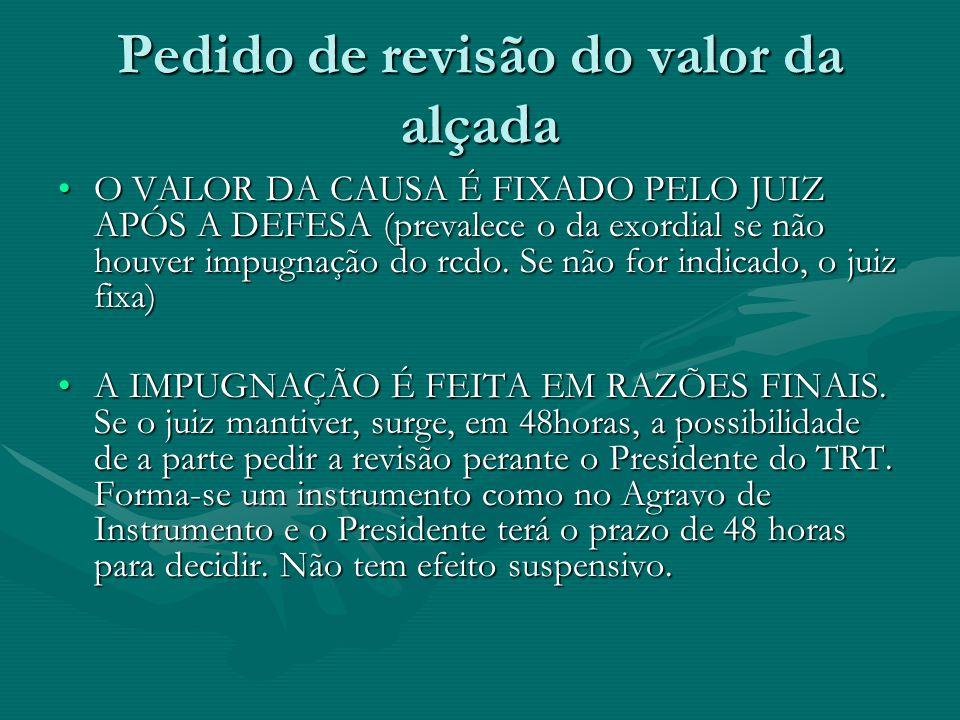 Pedido de revisão do valor da alçada O VALOR DA CAUSA É FIXADO PELO JUIZ APÓS A DEFESA (prevalece o da exordial se não houver impugnação do rcdo.