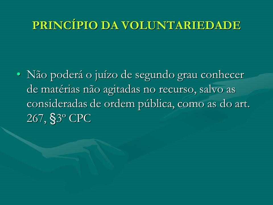 PRINCÍPIO DA VOLUNTARIEDADE Não poderá o juízo de segundo grau conhecer de matérias não agitadas no recurso, salvo as consideradas de ordem pública, como as do art.