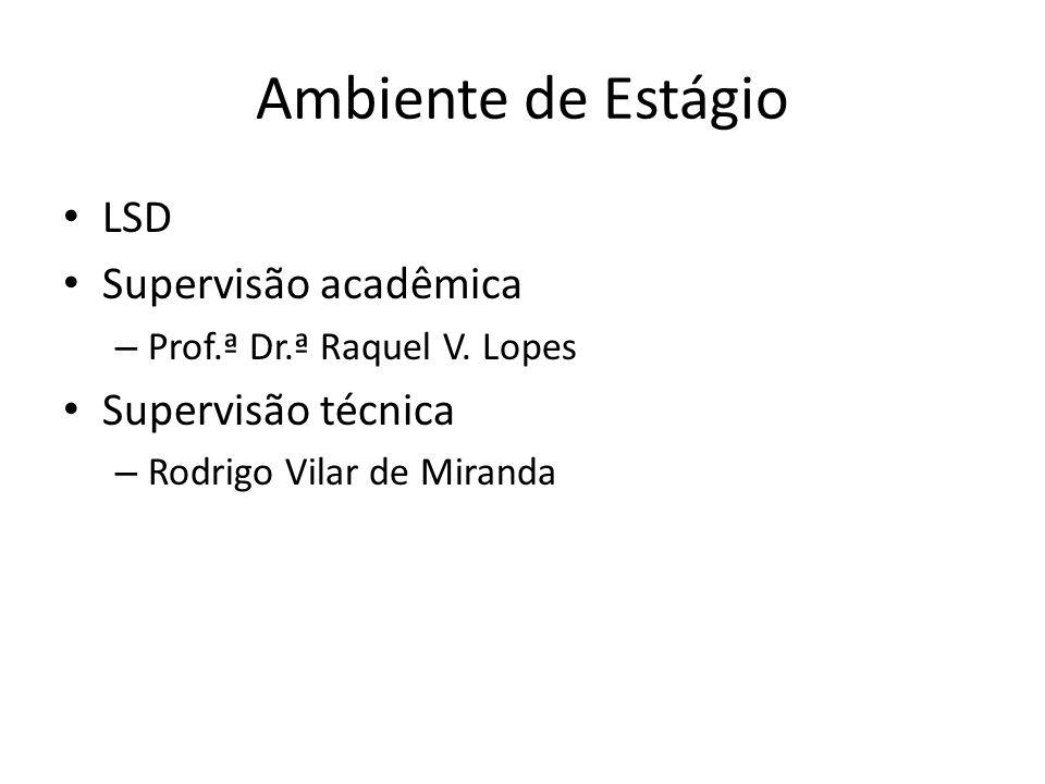 Ambiente de Estágio LSD Supervisão acadêmica – Prof.ª Dr.ª Raquel V. Lopes Supervisão técnica – Rodrigo Vilar de Miranda