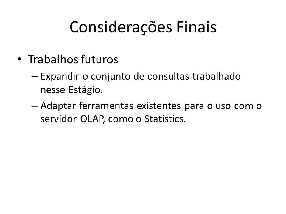 Considerações Finais Trabalhos futuros – Expandir o conjunto de consultas trabalhado nesse Estágio. – Adaptar ferramentas existentes para o uso com o