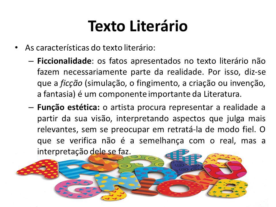 Texto Literário As características do texto literário: – Ficcionalidade: os fatos apresentados no texto literário não fazem necessariamente parte da realidade.