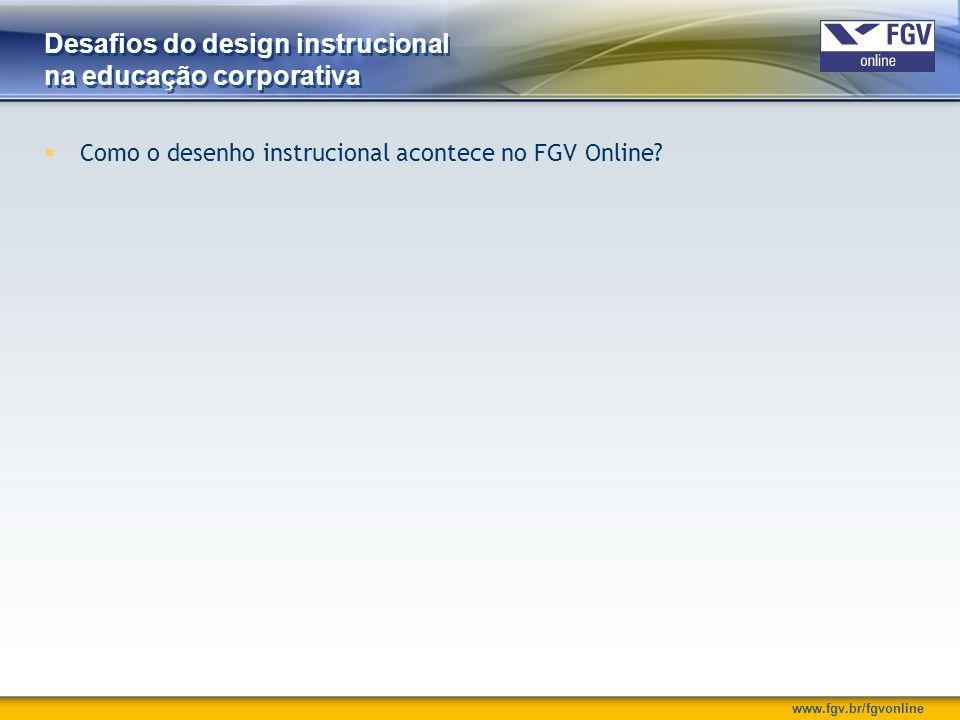 www.fgv.br/fgvonline Desafios do design instrucional na educação corporativa  Como o desenho instrucional acontece no FGV Online?