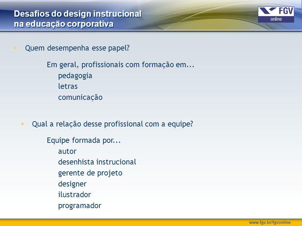 www.fgv.br/fgvonline Desafios do design instrucional na educação corporativa  Quem desempenha esse papel? Em geral, profissionais com formação em...