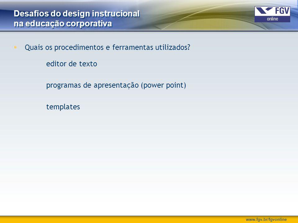 www.fgv.br/fgvonline Desafios do design instrucional na educação corporativa  Quais os procedimentos e ferramentas utilizados? editor de texto progra