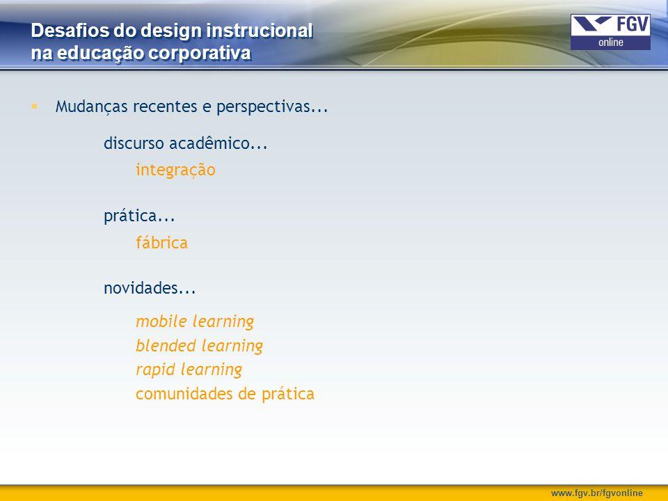 www.fgv.br/fgvonline Desafios do design instrucional na educação corporativa  Mudanças recentes e perspectivas... discurso acadêmico... prática... no
