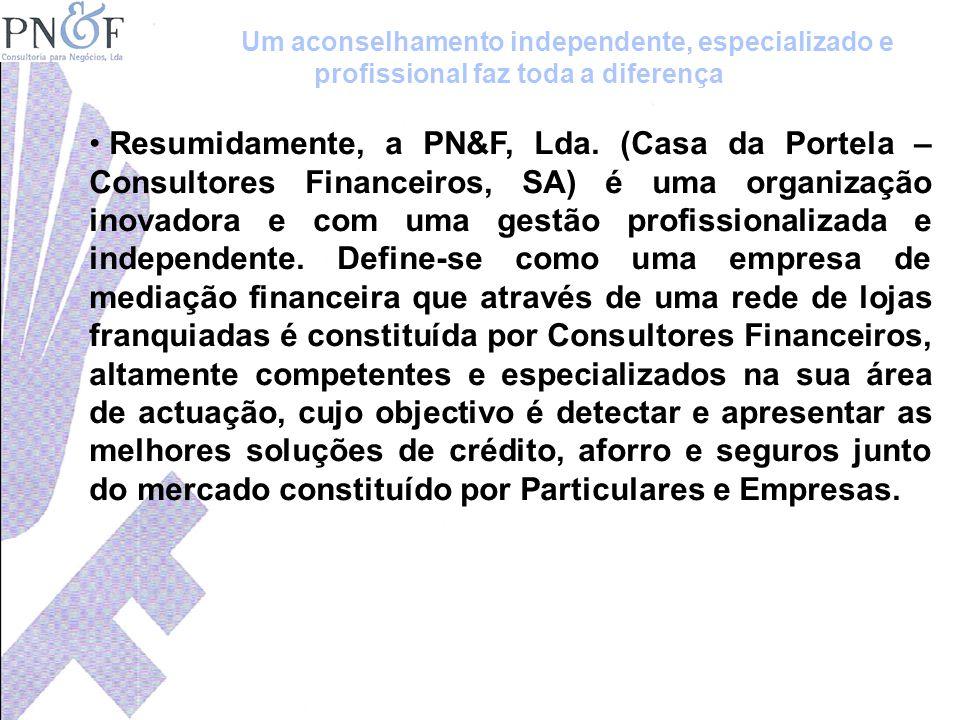 Resumidamente, a PN&F, Lda. (Casa da Portela – Consultores Financeiros, SA) é uma organização inovadora e com uma gestão profissionalizada e independe