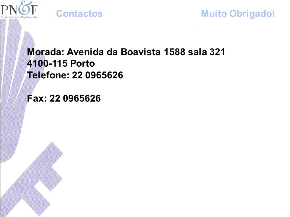Morada: Avenida da Boavista 1588 sala 321 4100-115 Porto Telefone: 22 0965626 Fax: 22 0965626 ContactosMuito Obrigado!