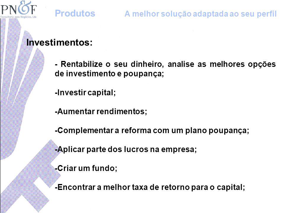 Investimentos: - Rentabilize o seu dinheiro, analise as melhores opções de investimento e poupança; -Investir capital; -Aumentar rendimentos; -Complem