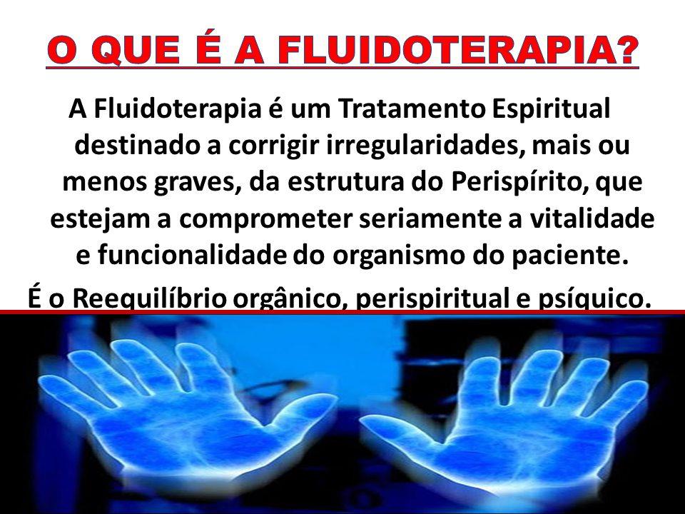 A Fluidoterapia é um Tratamento Espiritual destinado a corrigir irregularidades, mais ou menos graves, da estrutura do Perispírito, que estejam a comp