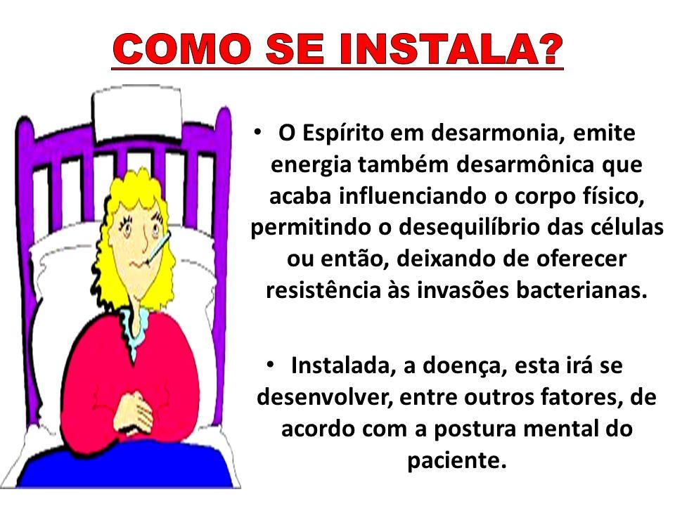 O Espírito em desarmonia, emite energia também desarmônica que acaba influenciando o corpo físico, permitindo o desequilíbrio das células ou então, de