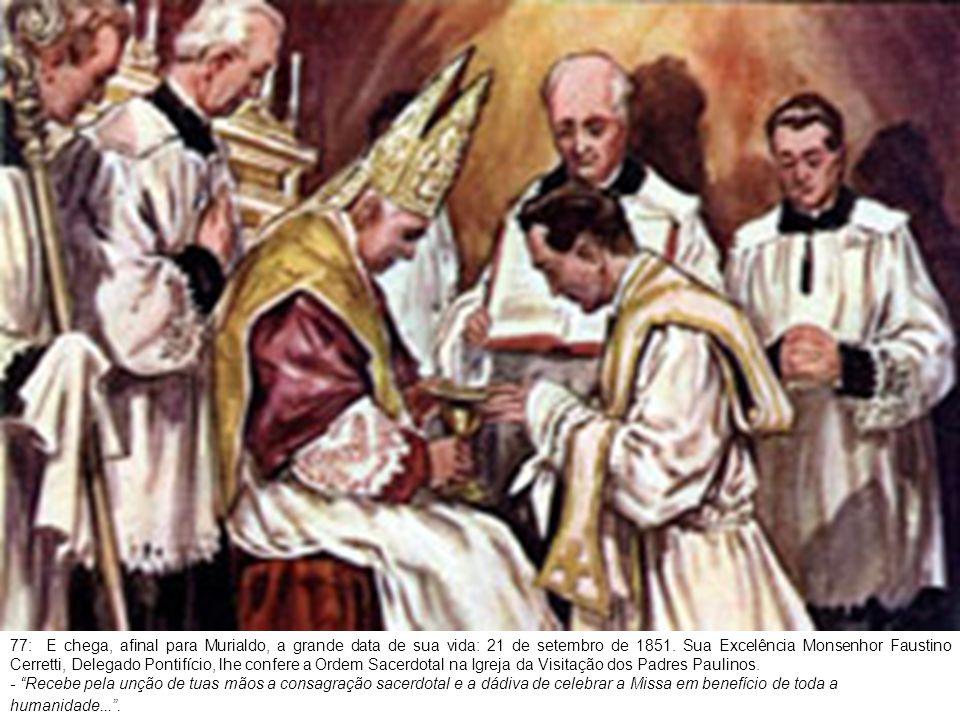 78: No dia seguinte o neo-sacerdote P.Murialdo, celebra sua primeira Missa na Igreja de S.