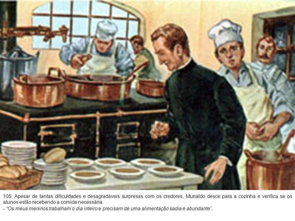 106: Certo dia observa que o cozinheiro coloca sobre o fogo panelas de vários tamanhos e pede explicações: - Esta é a sopa para os meninos; e esta outra, dos Superiores - responde o cozinheiro.