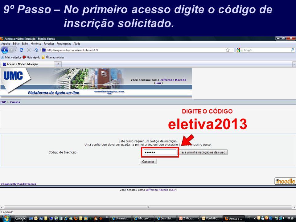 Prof. Jefferson Baptista Macedo / 2013 DIGITE O CÓDIGO eletiva2013 9º Passo – No primeiro acesso digite o código de inscrição solicitado.