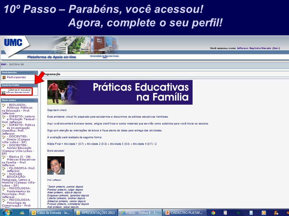 Prof. Jefferson Baptista Macedo / 2013 10º Passo – Parabéns, você acessou! Agora, complete o seu perfil!