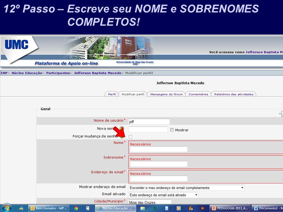 Prof. Jefferson Baptista Macedo / 2013 12º Passo – Escreve seu NOME e SOBRENOMES COMPLETOS!