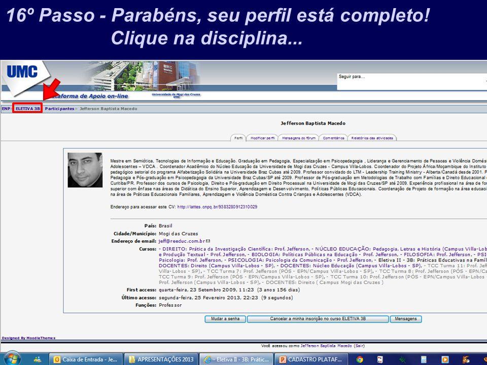 Prof. Jefferson Baptista Macedo / 2013 16º Passo - Parabéns, seu perfil está completo! Clique na disciplina...
