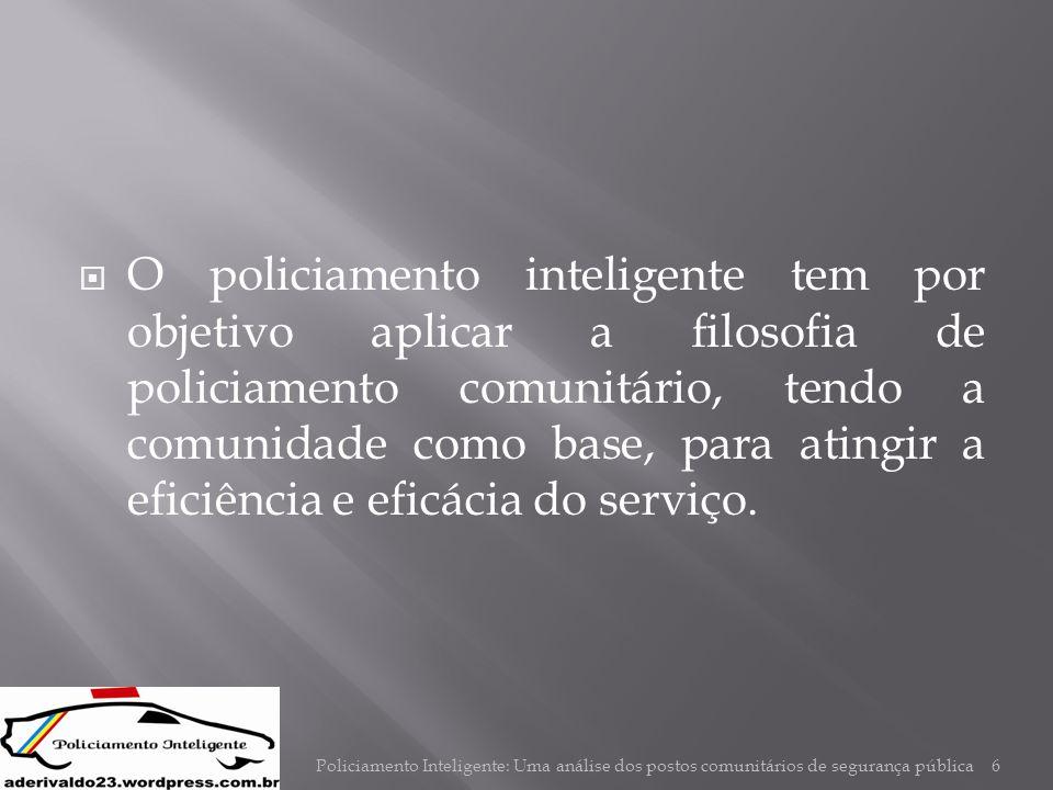  O policiamento inteligente tem por objetivo aplicar a filosofia de policiamento comunitário, tendo a comunidade como base, para atingir a eficiência