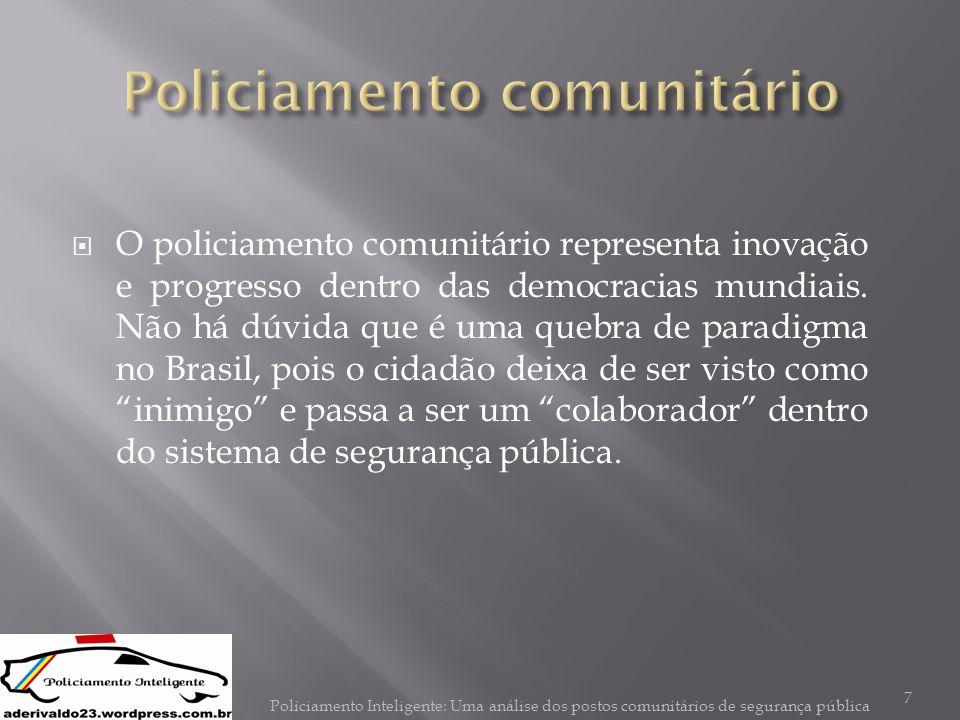  O policiamento comunitário representa inovação e progresso dentro das democracias mundiais. Não há dúvida que é uma quebra de paradigma no Brasil, p