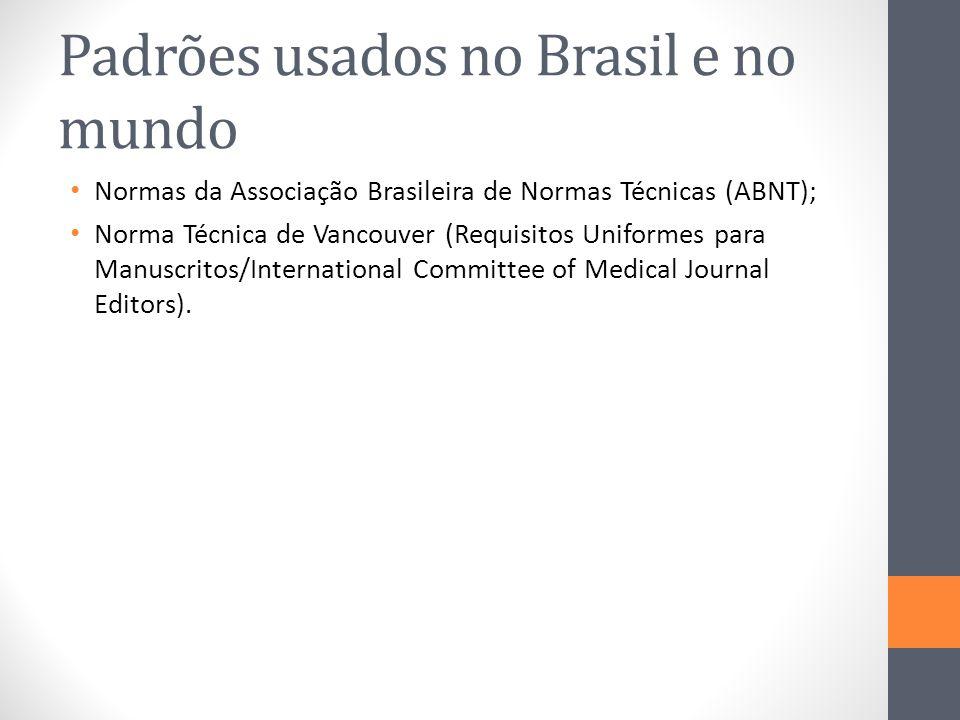 Padrões usados no Brasil e no mundo Normas da Associação Brasileira de Normas Técnicas (ABNT); Norma Técnica de Vancouver (Requisitos Uniformes para M