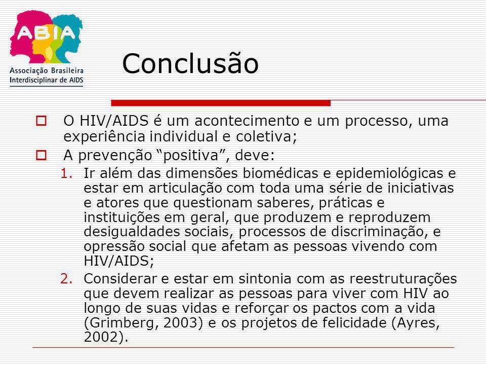 """Conclusão  O HIV/AIDS é um acontecimento e um processo, uma experiência individual e coletiva;  A prevenção """"positiva"""", deve: 1.Ir além das dimensõe"""
