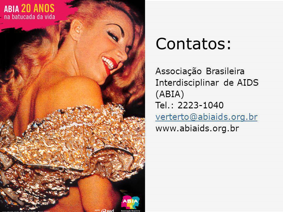 Contatos: Associação Brasileira Interdisciplinar de AIDS (ABIA) Tel.: 2223-1040 verterto@abiaids.org.br www.abiaids.org.br verterto@abiaids.org.br
