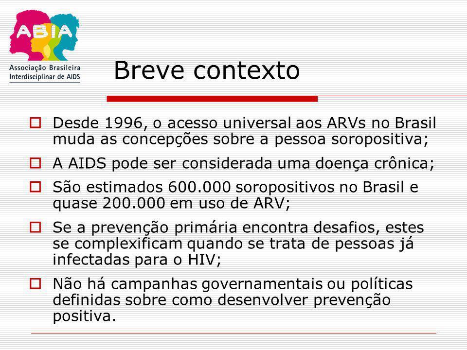 Breve contexto  Desde 1996, o acesso universal aos ARVs no Brasil muda as concepções sobre a pessoa soropositiva;  A AIDS pode ser considerada uma d