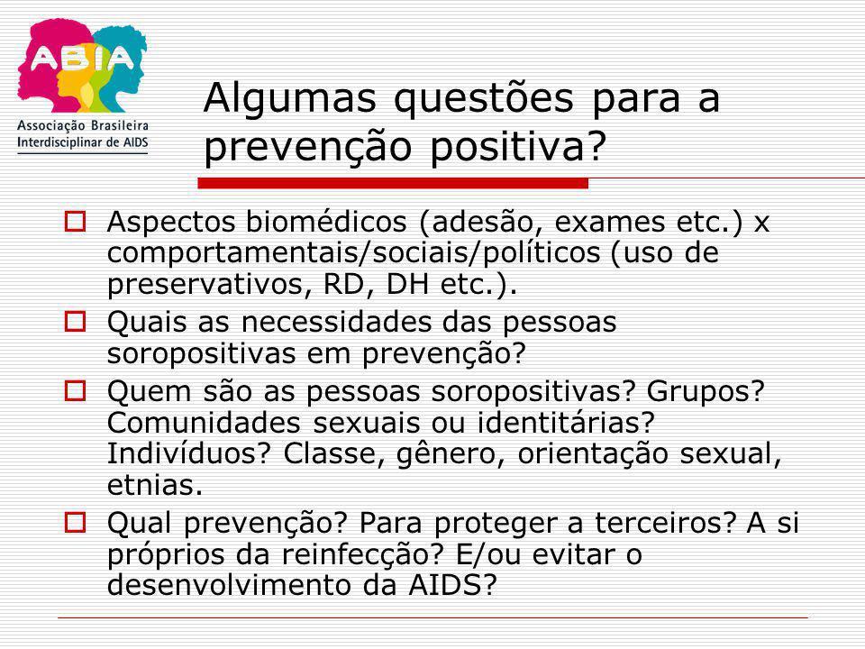 Algumas questões para a prevenção positiva?  Aspectos biomédicos (adesão, exames etc.) x comportamentais/sociais/políticos (uso de preservativos, RD,