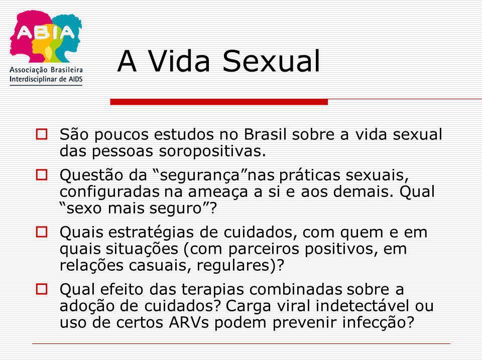"""A Vida Sexual  São poucos estudos no Brasil sobre a vida sexual das pessoas soropositivas.  Questão da """"segurança""""nas práticas sexuais, configuradas"""